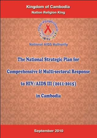 The National Strategic Plan for Comprehensive & Multi-sectoral Response to HIV/AIDS III (2011-2015) in Cambodia